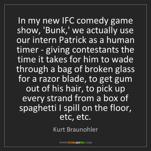 Kurt Braunohler: In my new IFC comedy game show, 'Bunk,' we actually use...