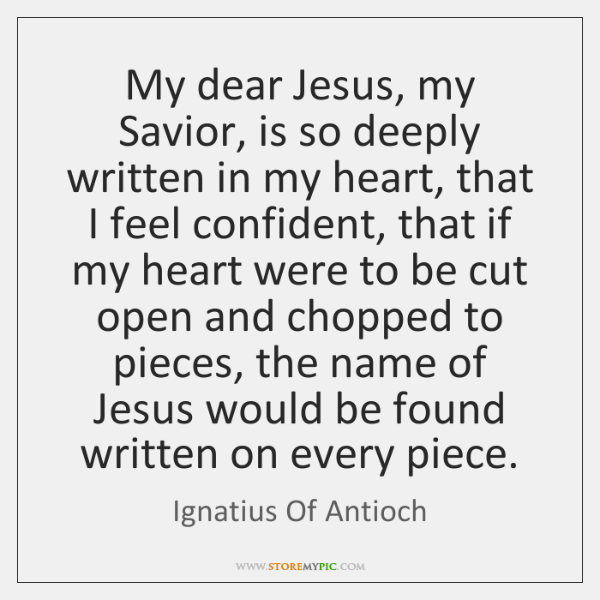 My dear Jesus, my Savior, is so deeply written in my heart, ...