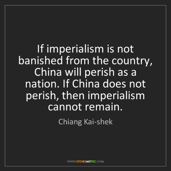 Chiang Kai-shek: If imperialism is not banished from the country, China...