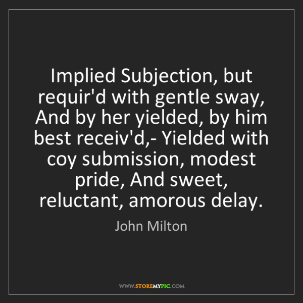 John Milton: Implied Subjection, but requir'd with gentle sway, And...