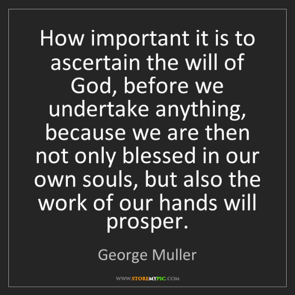 George Muller: How important it is to ascertain the will of God, before...