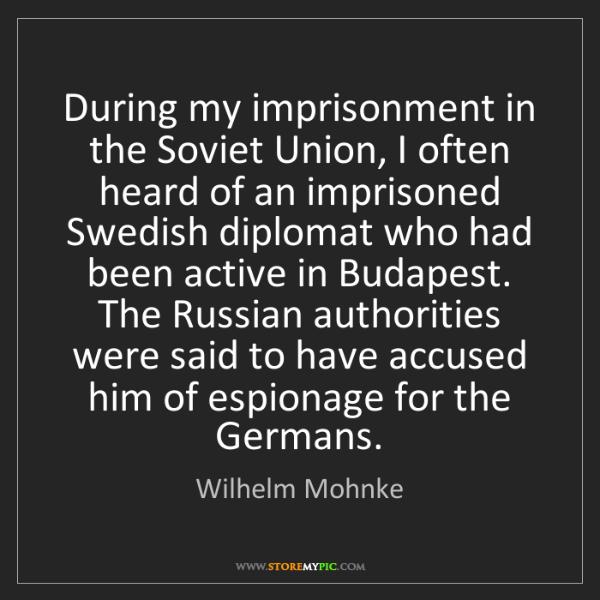 Wilhelm Mohnke: During my imprisonment in the Soviet Union, I often heard...