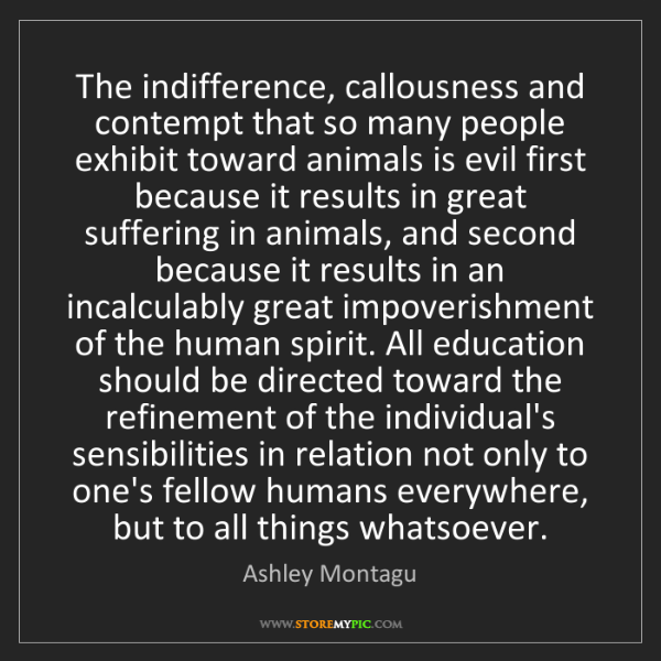 Ashley Montagu: The indifference, callousness and contempt that so many...
