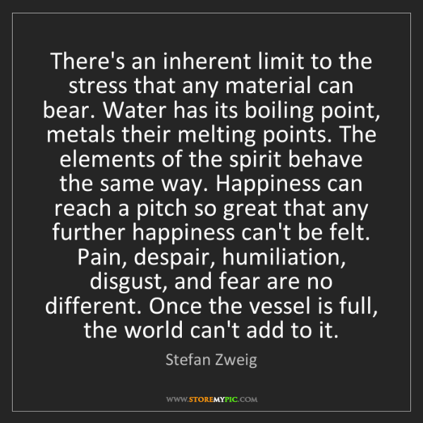 Stefan Zweig: There's an inherent limit to the stress that any material...