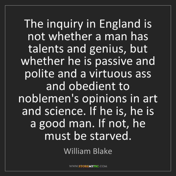 William Blake: The inquiry in England is not whether a man has talents...