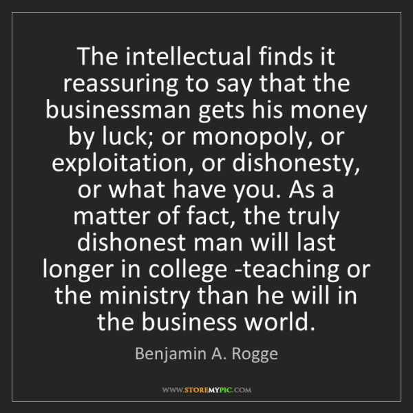 Benjamin A. Rogge: The intellectual finds it reassuring to say that the...