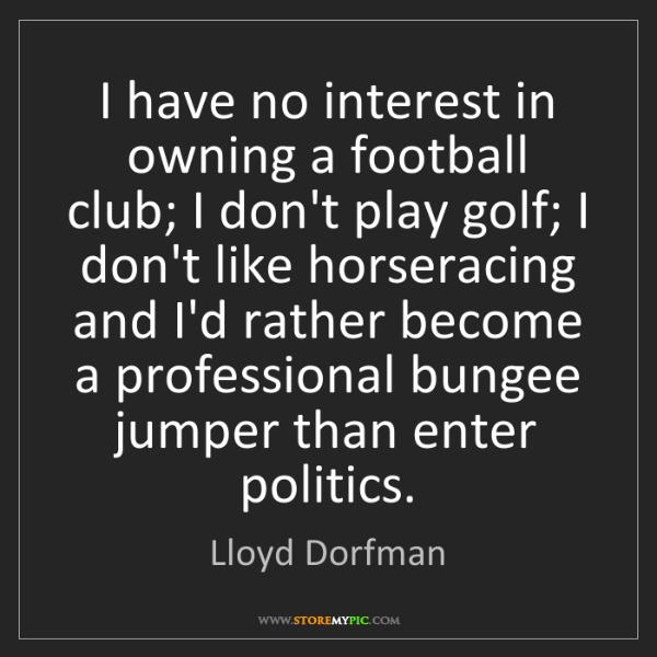 Lloyd Dorfman: I have no interest in owning a football club; I don't...