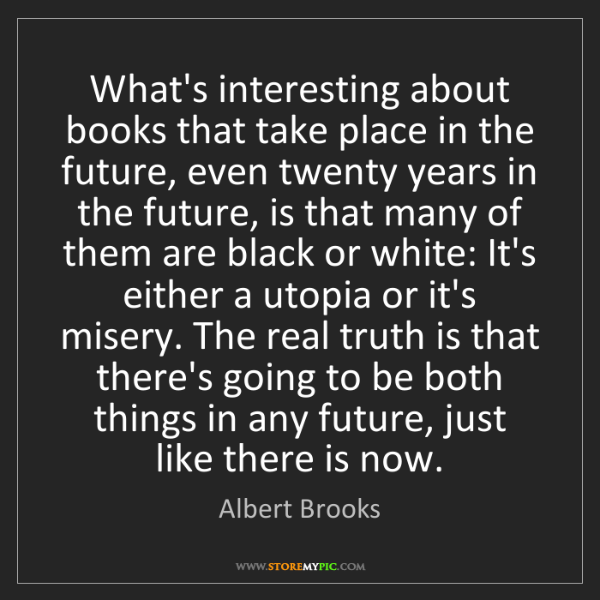 Albert Brooks: What's interesting about books that take place in the...
