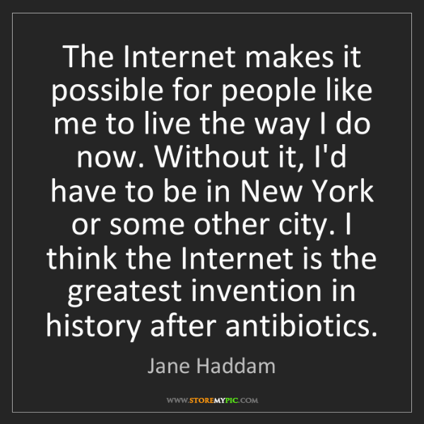 Jane Haddam: The Internet makes it possible for people like me to...