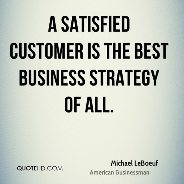 A satisfied customer is the best business strategy of all michael leboeuf