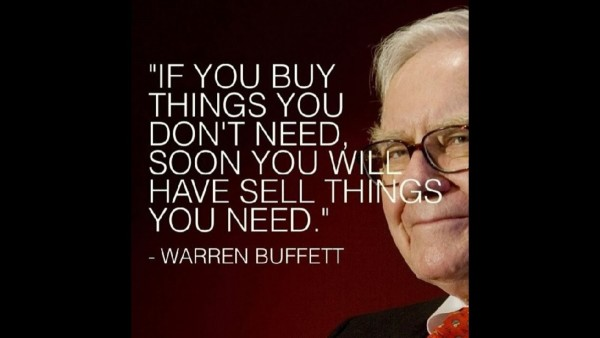 If you buy things you dont need soon you will have sell things you need warren buff