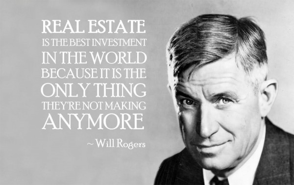 Real estate is the best investment in the world because it is the only thing thyre