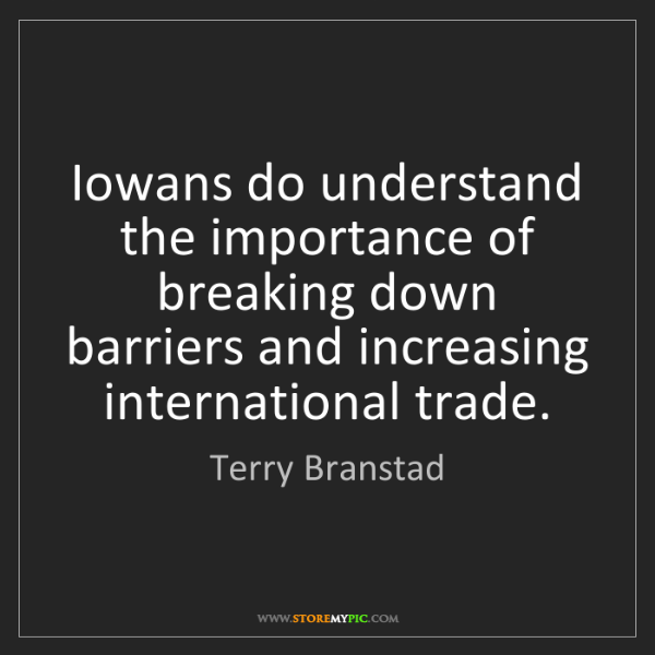 Terry Branstad: Iowans do understand the importance of breaking down...