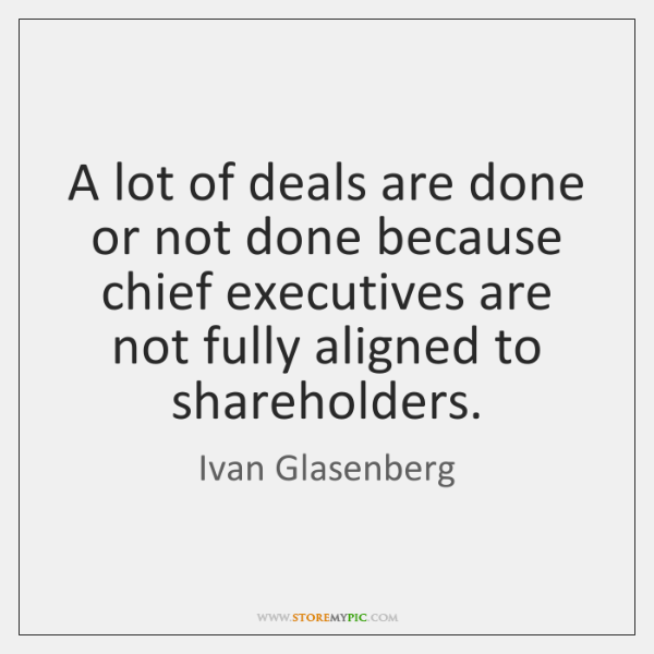 A lot of deals are done or not done because chief executives ...