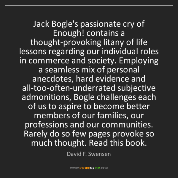 David F. Swensen: Jack Bogle's passionate cry of Enough! contains a thought-provoking...