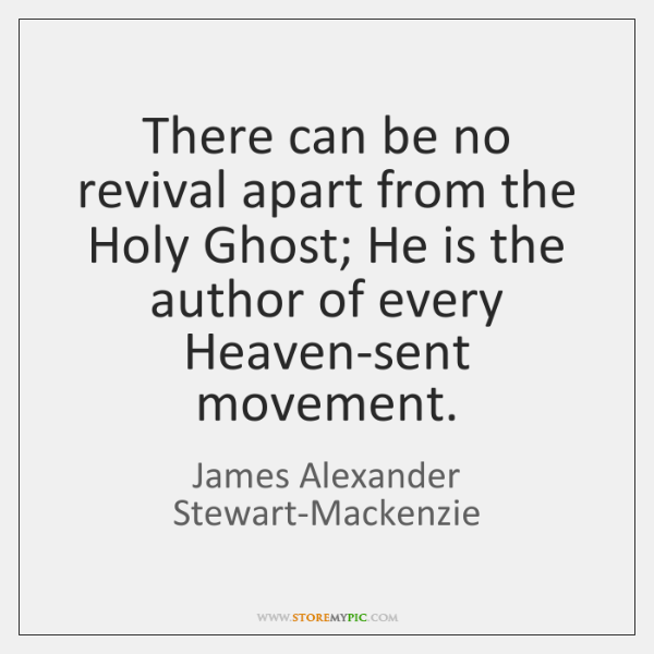 There can be no revival apart from the Holy Ghost; He is ...