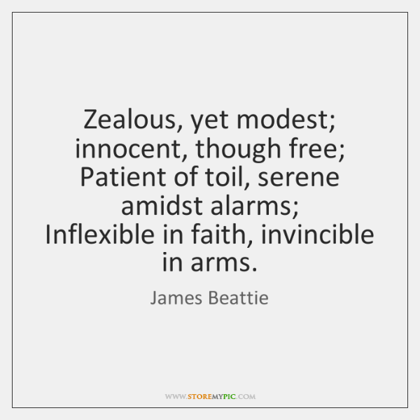 Zealous, yet modest; innocent, though free;   Patient of toil, serene amidst alarms;   ...