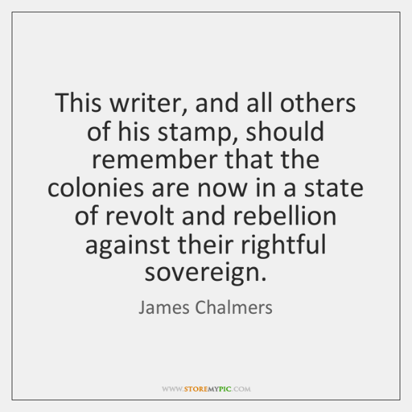 This writer, and all others of his stamp, should remember that the ...