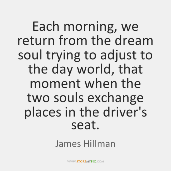 Each morning, we return from the dream soul trying to adjust to ...