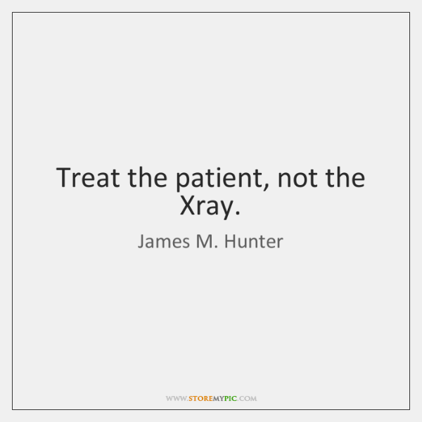Treat the patient, not the Xray.