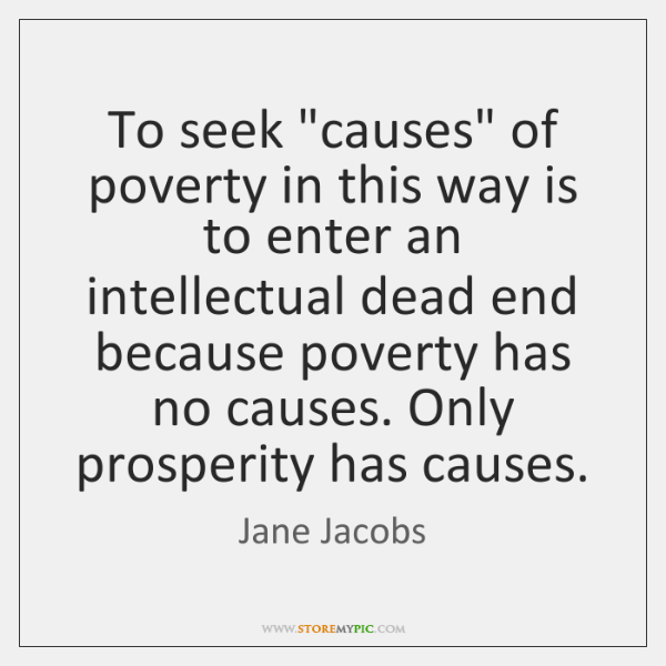 """To seek """"causes"""" of poverty in this way is to enter an ..."""