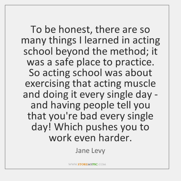 To be honest, there are so many things I learned in acting ...