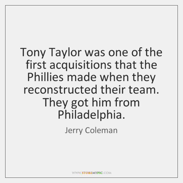 Tony Taylor was one of the first acquisitions that the Phillies made ...