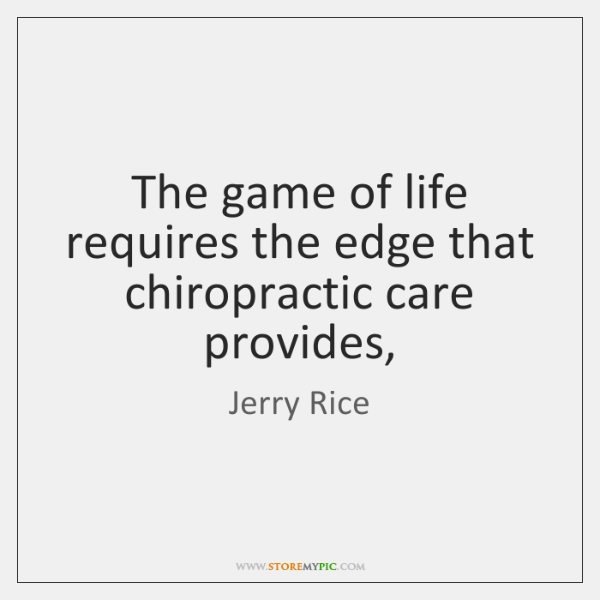 The game of life requires the edge that chiropractic care provides,
