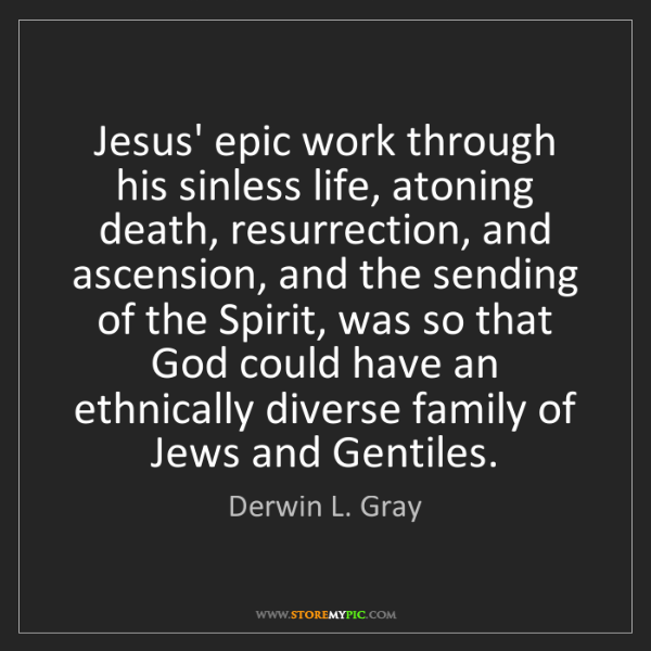 Derwin L. Gray: Jesus' epic work through his sinless life, atoning death,...