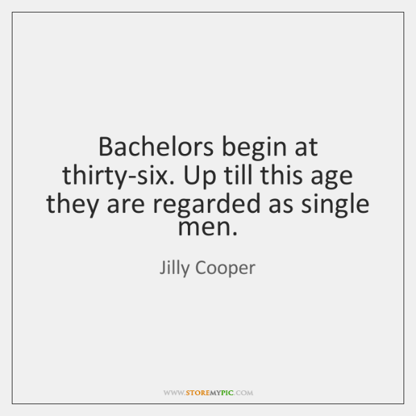 Bachelors begin at thirty-six. Up till this age they are regarded as ...