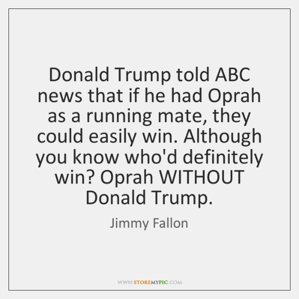 Donald Trump told ABC news that if he had Oprah as a ...