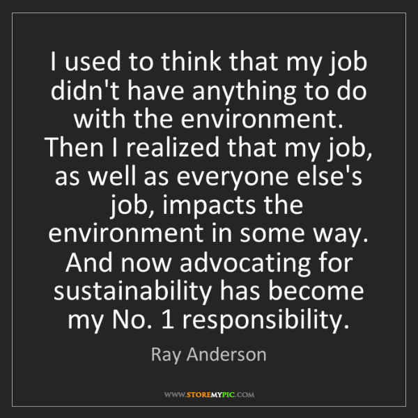 Ray Anderson: I used to think that my job didn't have anything to do...
