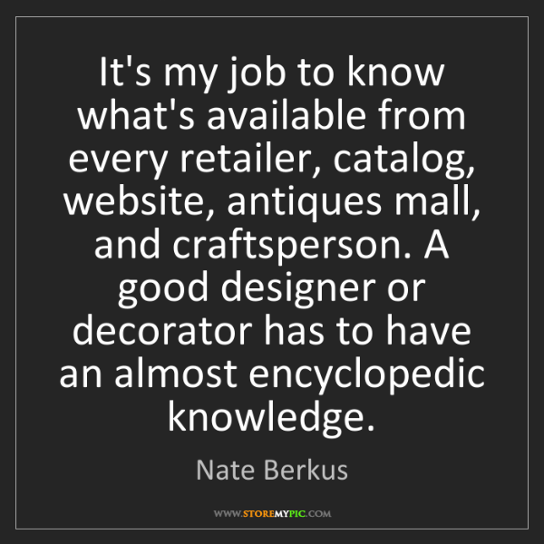 Nate Berkus: It's my job to know what's available from every retailer,...