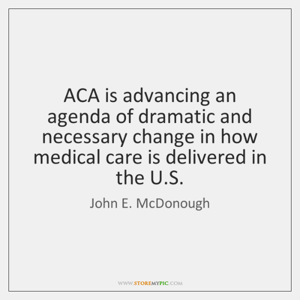 ACA is advancing an agenda of dramatic and necessary change in how ...
