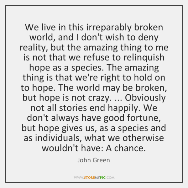 We live in this irreparably broken world, and I don't wish to ...