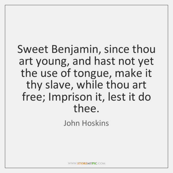 Sweet Benjamin, since thou art young, and hast not yet the use ...