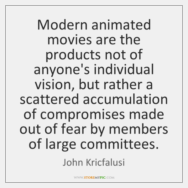 Modern animated movies are the products not of anyone's individual vision, but ...