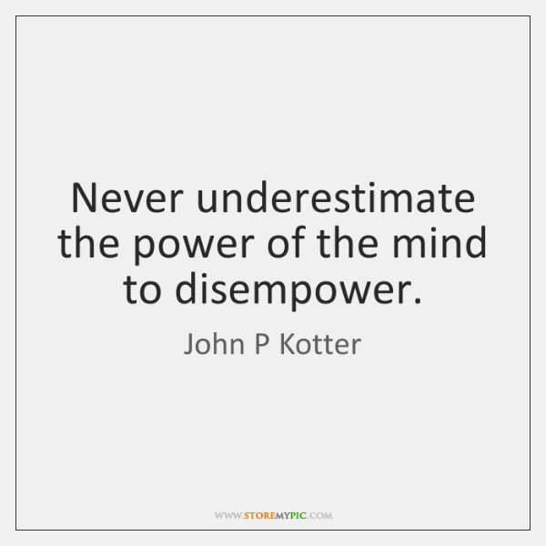 Never underestimate the power of the mind to disempower.