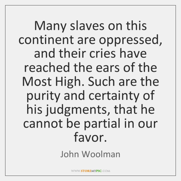 Many slaves on this continent are oppressed, and their cries have reached ...