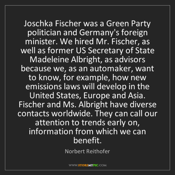 Norbert Reithofer: Joschka Fischer was a Green Party politician and Germany's...