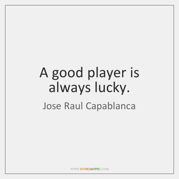 A good player is always lucky.