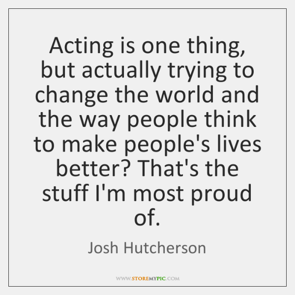 Acting is one thing, but actually trying to change the world and ...