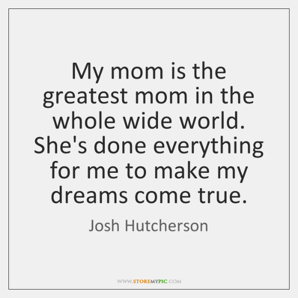 My mom is the greatest mom in the whole wide world. She's ...
