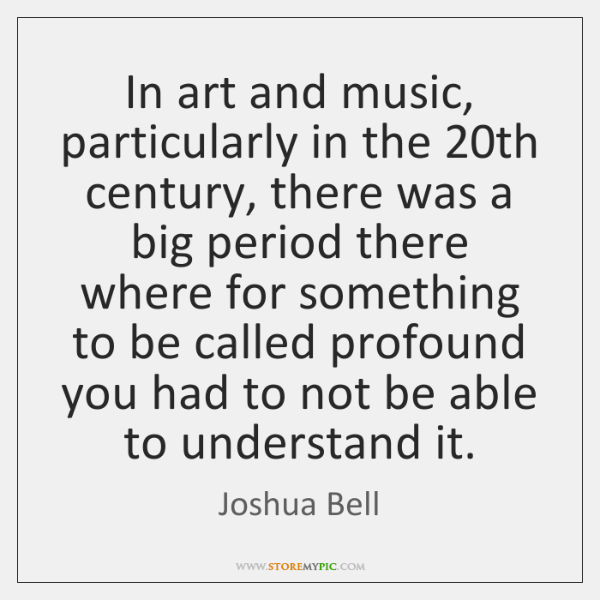 In art and music, particularly in the 20th century, there was a ...