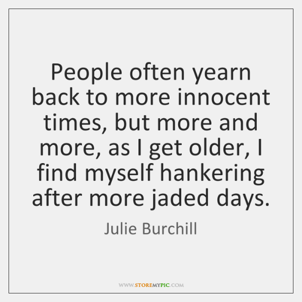 People often yearn back to more innocent times, but more and more, ...