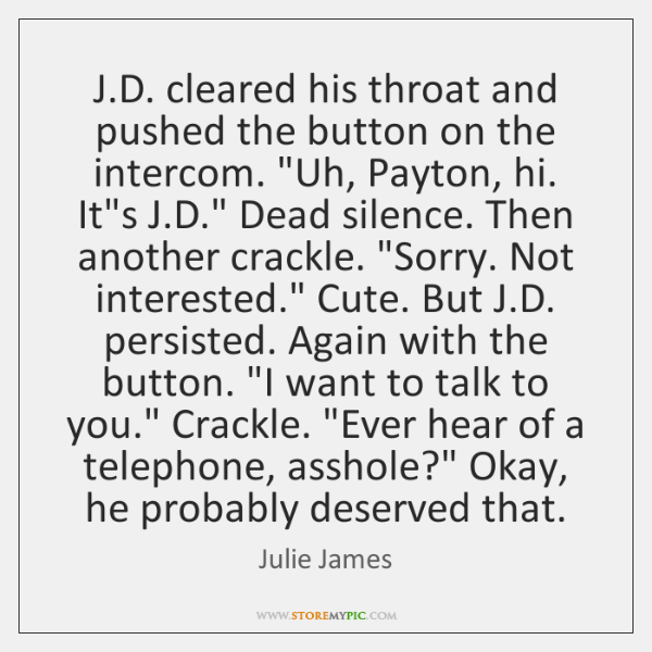 "J.D. cleared his throat and pushed the button on the intercom. ""..."