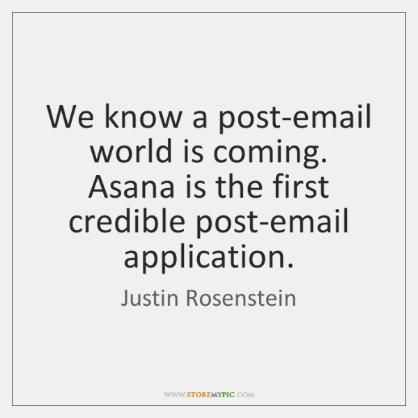We know a post-email world is coming. Asana is the first credible ...