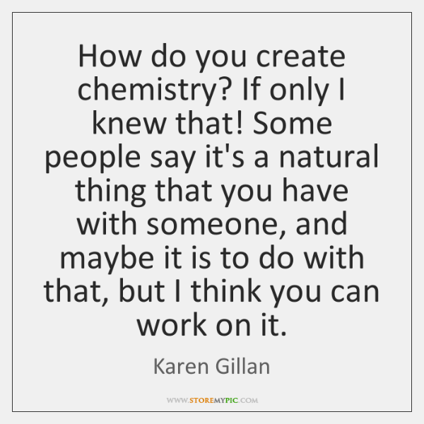 How do you create chemistry? If only I knew that! Some people ...