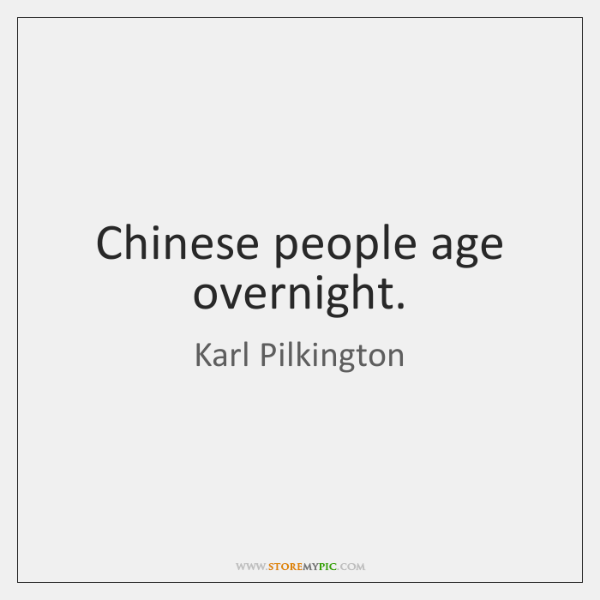 Chinese people age overnight.