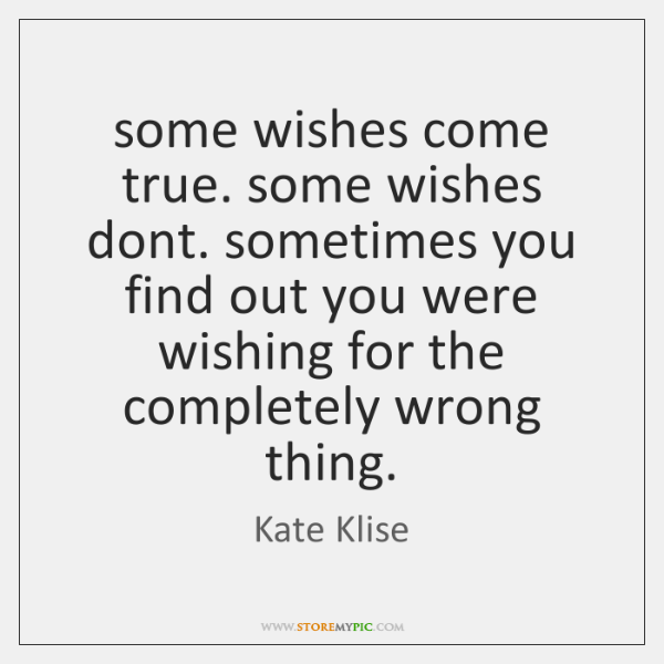 Wishes Do Come True Quotes: Some Wishes Come True. Some Wishes Dont. Sometimes You